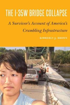 The I-35w Bridge Collapse by Kimberly J Brown