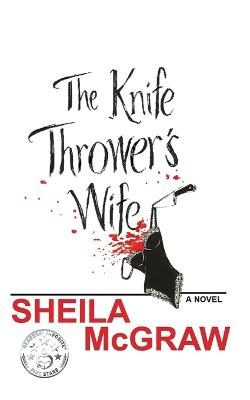 The Knife Thrower's Wife by Sheila McGraw