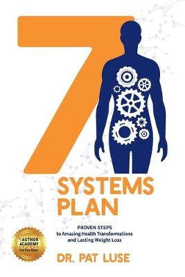 7 Systems Plan: Proven Steps to Amazing Health Transformations and Lasting Weight Loss by Pat Luse