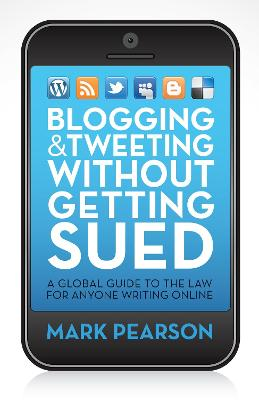 Blogging and Tweeting Without Getting Sued by Mark Pearson