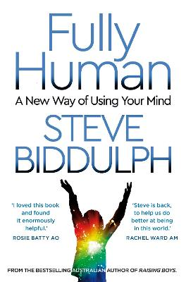 Fully Human: A new way of using your mind by Steve Biddulph