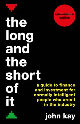 Long and the Short of It (International edition) by John Kay