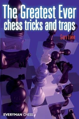 Greatest Ever Chess Tricks and Traps by Gary Lane