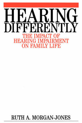Hearing Differently - the Impact of Hearing       Impairment on Family Life by Ruth A. Morgan