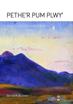 Pethe'r Pum Plwy' - Traddodiad Barddol Penllyn by Gruffudd Antur