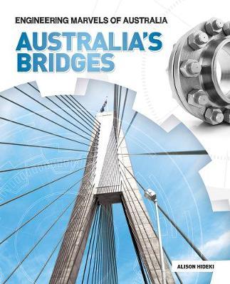 Engineering Marvels of Australia: Australia's Bridges by Alison Hideki