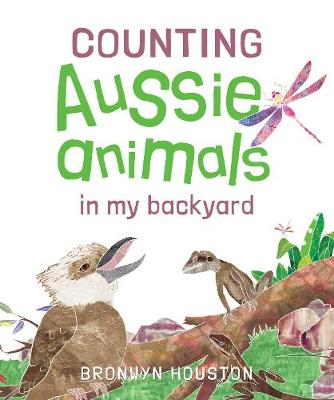 Counting Aussie Animals in My Backyard by Bronwyn Houston