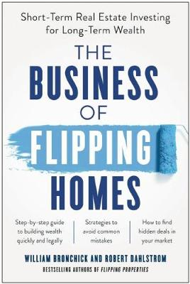 The Business of Flipping Homes by William Bronchick
