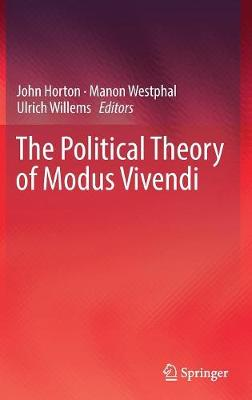The Political Theory of Modus Vivendi by John Horton