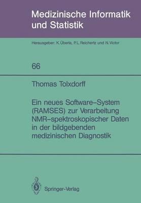 Ein Neues Software-System (RAMSES) zur Verarbeitung NMR-spektroskopischer Daten in der Bildgebenden Medizinischen Diagnostik by Thomas Tolxdorff