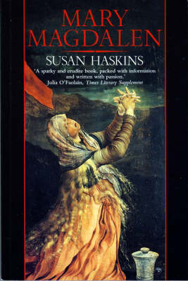 Mary Magdalen: Myth and Metaphor by Susan Haskins