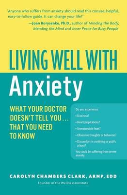 Living Well with Anxiety by Arnp Edd Faan Ahn-BC Carolyn Chambers Clark