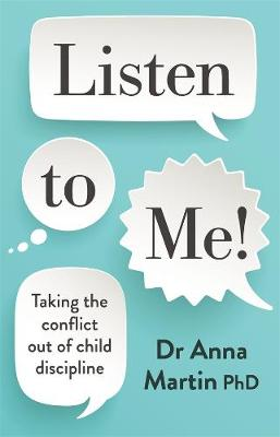 Listen to Me!: Taking the conflict out of child discipline by Dr Anna Martin