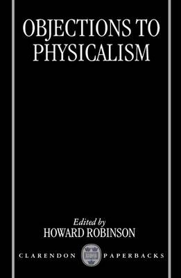 Objections to Physicalism by Howard Robinson