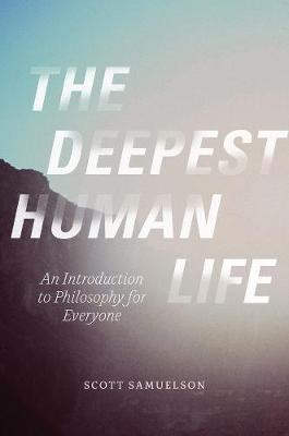 The Deepest Human Life by Scott Samuelson