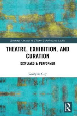 Theatre, Exhibition, and Curation: Displayed & Performed book