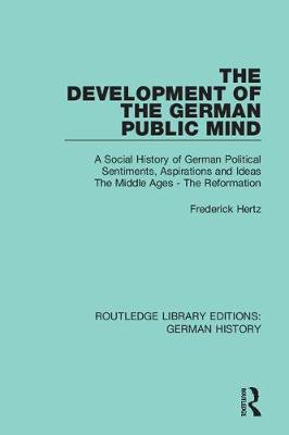 The Development of the German Public Mind: Volume 1 A Social History of German Political Sentiments, Aspirations and Ideas  The Middle Ages - The Reformation by Frederick Hertz