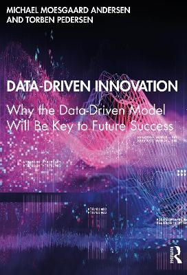 Data-Driven Innovation: Why the Data-Driven Model Will Be Key to Future Success book