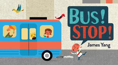 Bus! Stop! by James Yang