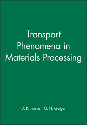 Transport Phenomena in Materials Processing by D. R. Poirier