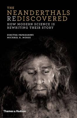 Neanderthals Rediscovered by Dimitra Papagianni