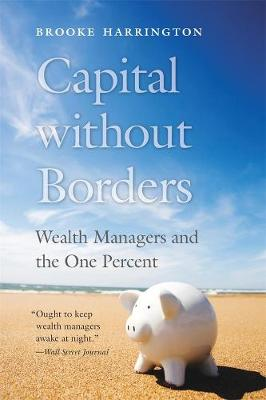 Capital without Borders: Wealth Managers and the One Percent by Brooke Harrington