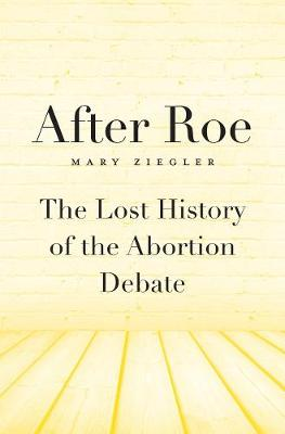 After Roe by Mary Ziegler