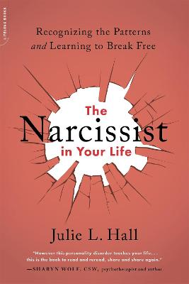 The Narcissist in Your Life: Recognizing the Patterns and Learning to Break Free by Julie L. Hall