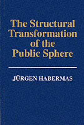 Structural Transformation of the Public Sphere -  an Inquiry Into a Category of Bourgeois Society by Jurgen Habermas