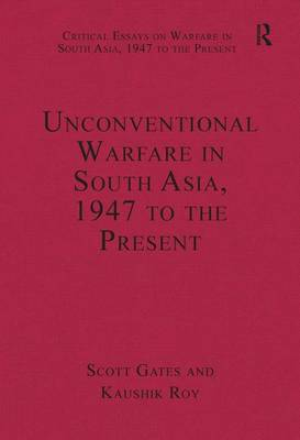 Unconventional Warfare in South Asia, 1947 to the Present by Dr. Kaushik Roy