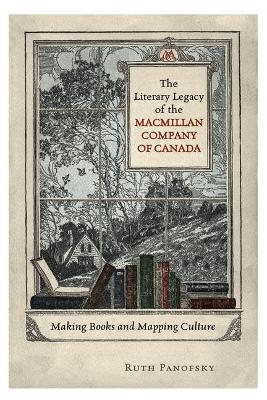 The Literary Legacy of the Macmillan Company of Canada by Ruth Panofsky