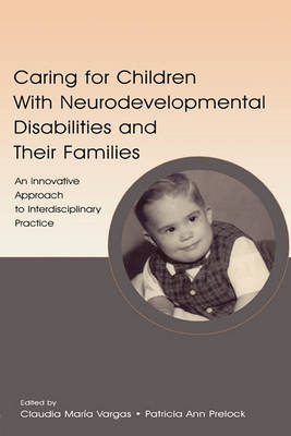 Caring for Children With Neurodevelopmental Disabilities and Their Families by Claudia Maria Vargas