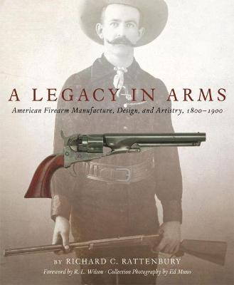 A Legacy in Arms by Richard C Rattenbury