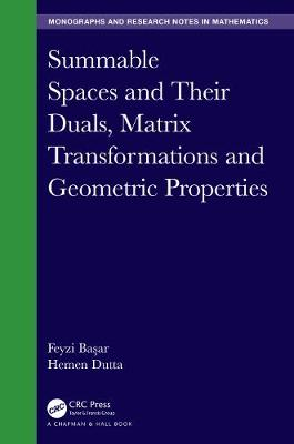 Summable Spaces and Their Duals, Matrix Transformations and Geometric Properties by Feyzi Basar