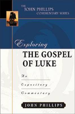 Exploring the Gospel of Luke by John Phillips