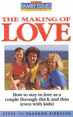 The Making of Love: How to Grow in Today's Family and Find Fulfilment, Freedom and Love by Steve Biddulph