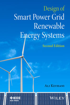 Design of Smart Power Grid Renewable Energy Systems by Ali Keyhani
