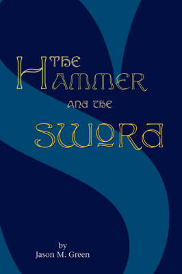 The Hammer and the Sword by Jason M Green