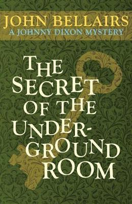 Secret of the Underground Room by John Bellairs