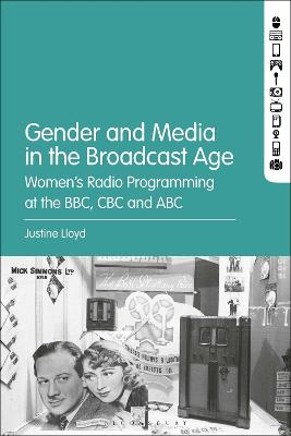 Gender and Media in the Broadcast Age: Women's Radio Programming at the BBC, CBC, and ABC by Dr. Justine Lloyd
