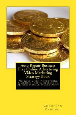 Auto Repair Business Free Online Advertising Video Marketing Strategy Book by Brian Mahoney
