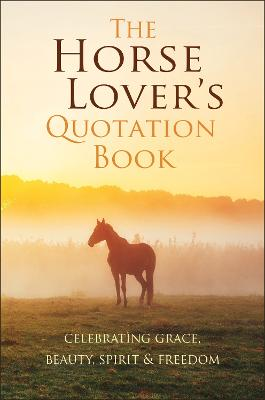 The Horse Lover's Quotation Book: An Inspired Equine Collection book