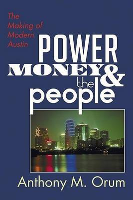 Power, Money and the People by Anthony M. Orum