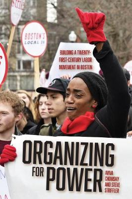 Organizing for Power: Building a 21st Century Labor Movement in Boston by Aviva Chomsky