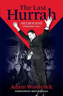 The Last Hurrah: Melbourne Premiers 1964 by Adam Woolcock