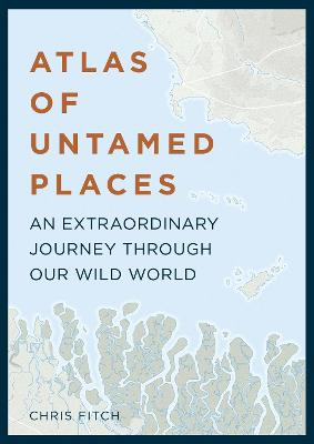 Atlas of Untamed Places by Chris Fitch