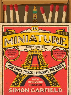 In Miniature: How Small Things Illuminate The World by Simon Garfield