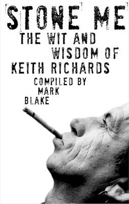 Stone Me: The Wit and Wisdom of Keith Richards by Mark Blake