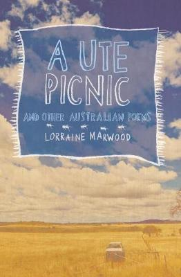 Ute Picnic And Other Australian Poems by Lorraine Marwood