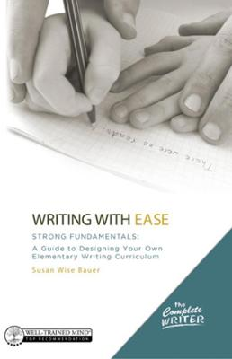 The Complete Writer, Writing With Ease: Strong Fundamentals by Susan Wise Bauer